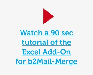 Watch a 90 sec tutorial of the Excel Add-on for b2Mail-Merge