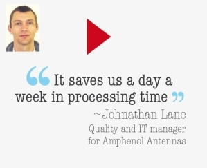 It saves a day a week in processing time - Johnathan Lane, Quality and IT Manager for Amphenol Antennas