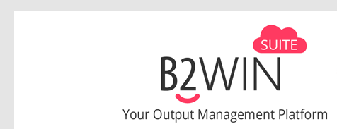 B2Win Suite, Your Output Management System